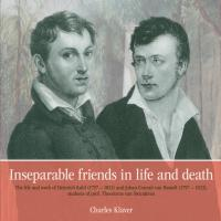 Cover for Inseparable friends in life and death: Heinrich Kuhl (1797 - 1821) and Johan Conrad van Hasselt (1797 - 1823), students of prof. Theodorus van Swinderen